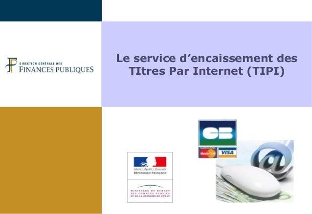 Le service d'encaissement des TItres Par Internet (TIPI)