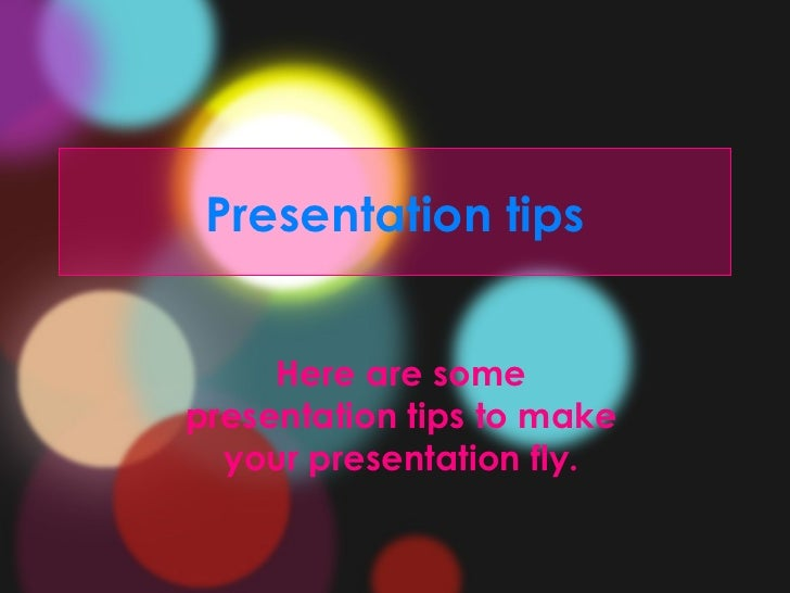 Presentation tips Here are some presentation tips to make your presentation fly.
