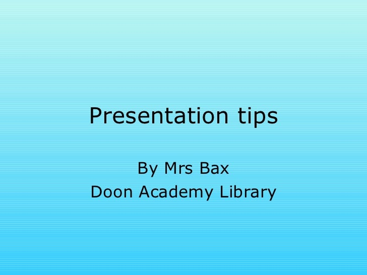 Presentation tips By Mrs Bax Doon Academy Library