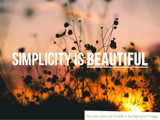 Simplicity is beautiful You can even do it with a background image