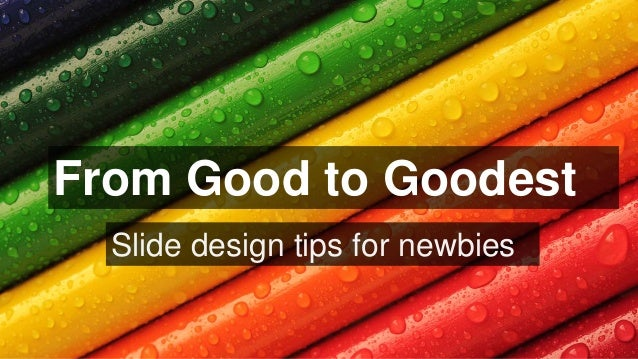 Slide design tips for newbies From Good to Goodest