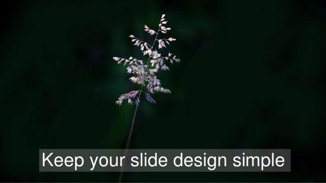 Keep your slide design simple