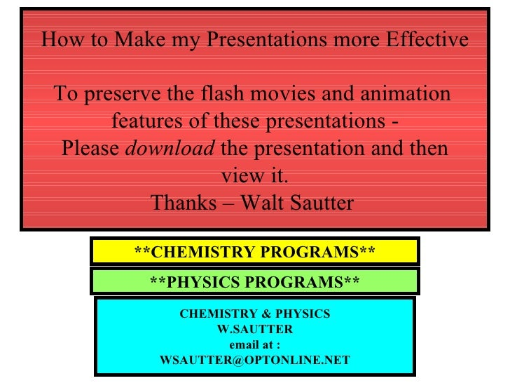 How to Make my Presentations more Effective To preserve the flash movies and animation  features of these presentations - ...