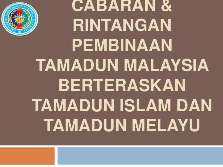CABARAN &    RINTANGAN   PEMBINAANTAMADUN MALAYSIA  BERTERASKANTAMADUN ISLAM DAN TAMADUN MELAYU