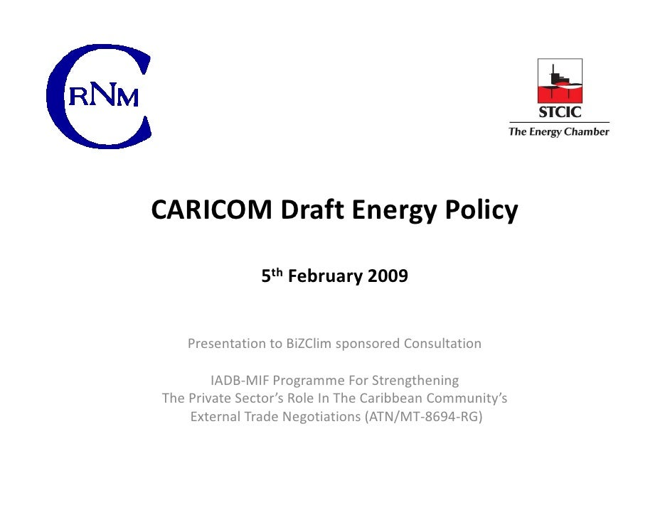 CARICOM Draft Energy Policy                 5th February 2009      Presentation to BiZClim sponsored Consultation         ...
