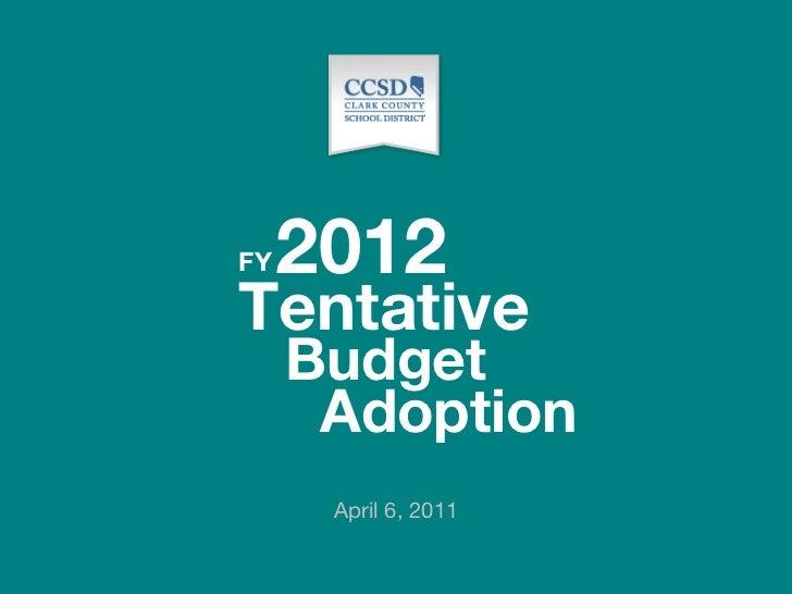 <ul><li>April 6, 2011 </li></ul>2012 Budget Tentative FY Adoption