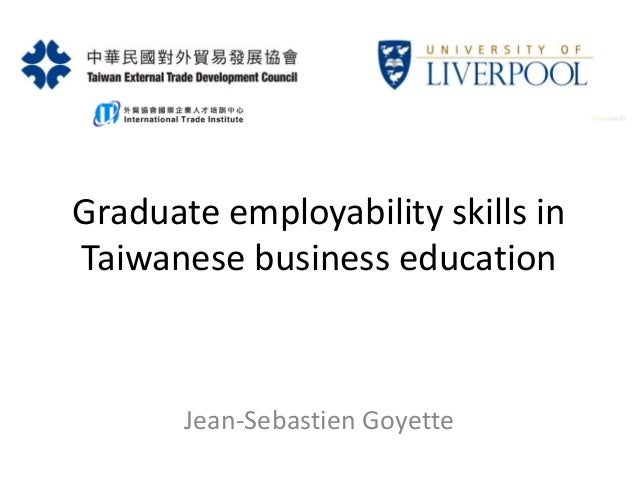 Graduate employability skills in Taiwanese business education Jean-Sebastien Goyette