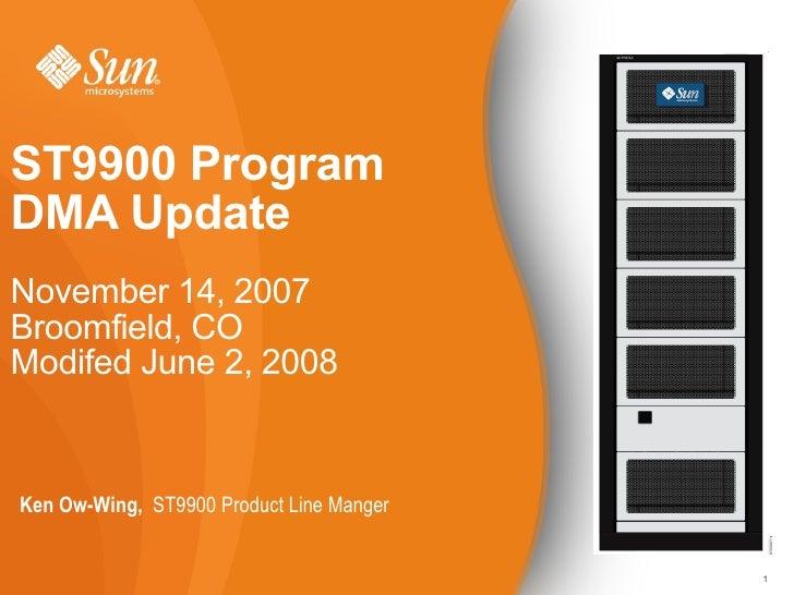 <ul><li>Ken Ow-Wing,  ST9900 Product Line Manger </li></ul>ST9900 Program DMA Update November 14, 2007 Broomfield, CO Modi...