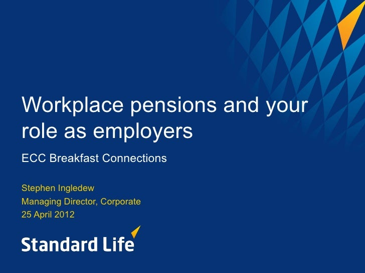 Workplace pensions and yourrole as employersECC Breakfast ConnectionsStephen IngledewManaging Director, Corporate25 April ...