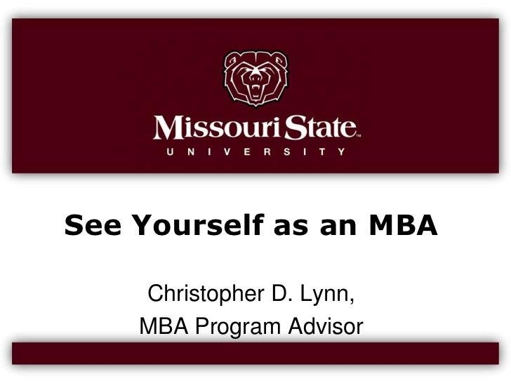 See Yourself as an MBA<br />Christopher D. Lynn, <br />MBA Program Advisor<br />