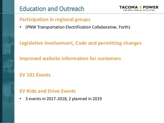 Education and Outreach Participation in regional groups • (PNW Transportation Electrification Collaborative, Forth) Legisl...