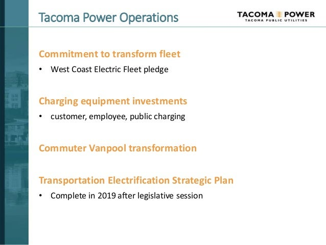 Tacoma Power Operations Commitment to transform fleet • West Coast Electric Fleet pledge Charging equipment investments • ...