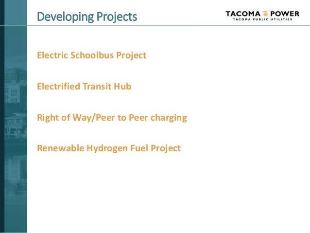 Developing Projects Electric Schoolbus Project Electrified Transit Hub Right of Way/Peer to Peer charging Renewable Hydrog...