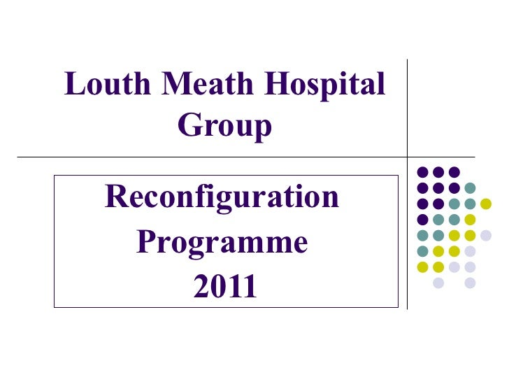 Louth Meath Hospital Group Reconfiguration  Programme  2011