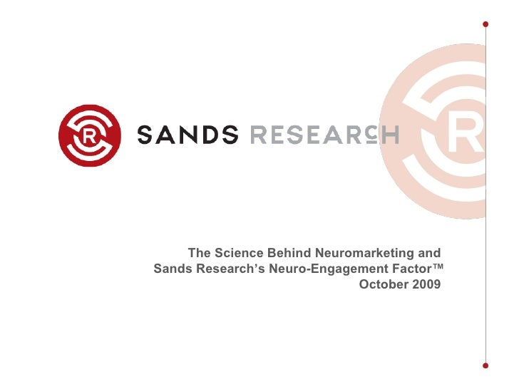 The Science Behind Neuromarketing and  Sands Research's Neuro-Engagement Factor™ October 2009