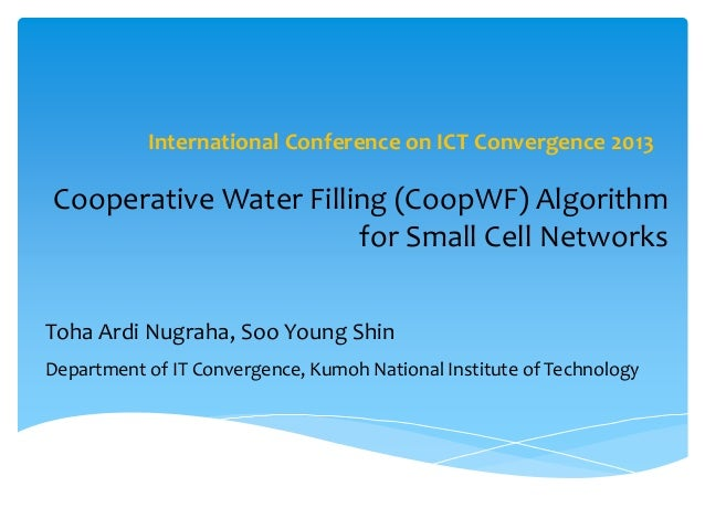 Cooperative Water Filling (CoopWF) Algorithm for Small Cell Networks International Conference on ICT Convergence 2013 Toha...