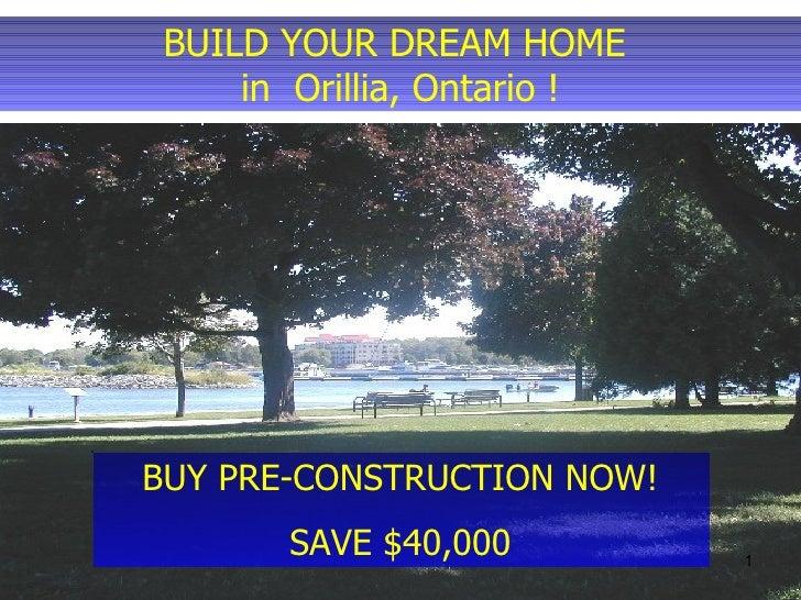 BUILD YOUR DREAM HOME  in  Orillia, Ontario ! BUY PRE-CONSTRUCTION NOW! SAVE $40,000