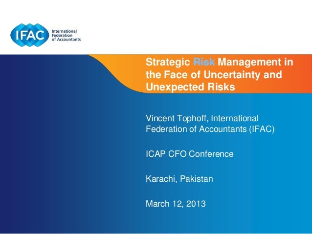 Strategic Risk Management inthe Face of Uncertainty andUnexpected RisksVincent Tophoff, InternationalFederation of Account...