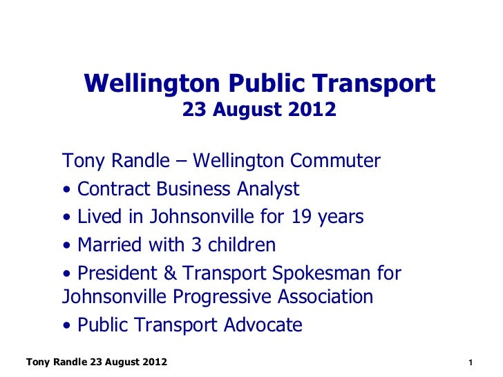 Wellington Public Transport                             23 August 2012      Tony Randle – Wellington Commuter      • Contr...