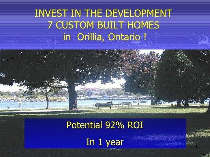 Potential 92% ROI In 1 year INVEST IN THE DEVELOPMENT  7 CUSTOM BUILT HOMES  in  Orillia, Ontario !