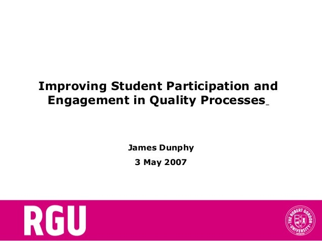 Improving Student Participation and Engagement in Quality Processes James Dunphy 3 May 2007