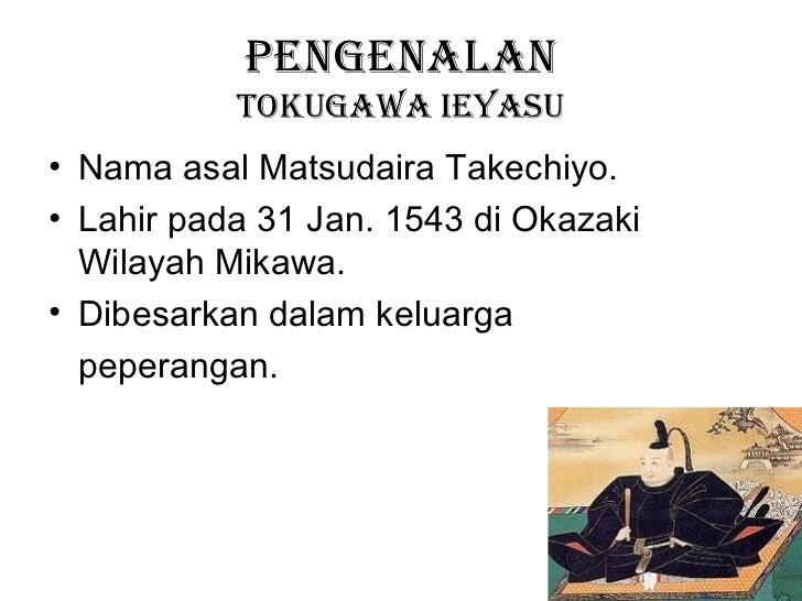PENGENALAN           TOKUGAWA IEYASU• Nama asal Matsudaira Takechiyo.• Lahir pada 31 Jan. 1543 di Okazaki  Wilayah Mikawa....