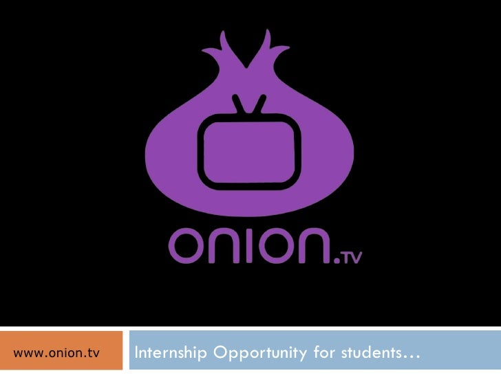 Internship Opportunity for students… www.onion.tv