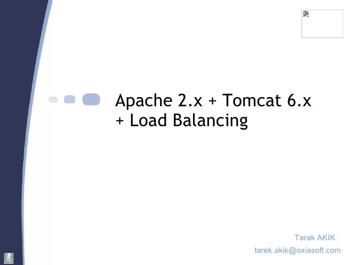 Apache 2.x + Tomcat 6.x  + Load Balancing Tarak AKIK [email_address]