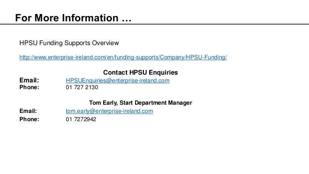 HPSU Funding Supports Overview http://www.enterprise-ireland.com/en/funding-supports/Company/HPSU-Funding/ Contact HPSU En...
