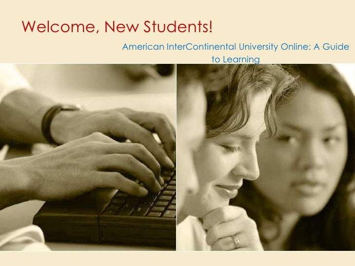 Welcome, New Students!<br />American InterContinental University Online: A Guide to Learning<br />