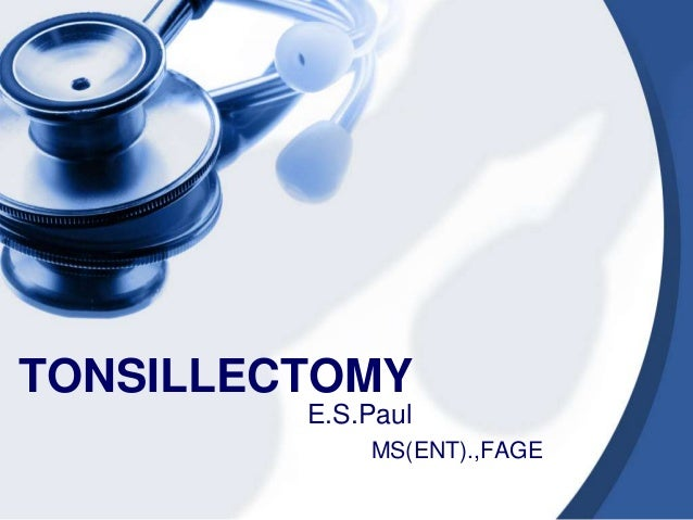 TONSILLECTOMY         E.S.Paul             MS(ENT).,FAGE