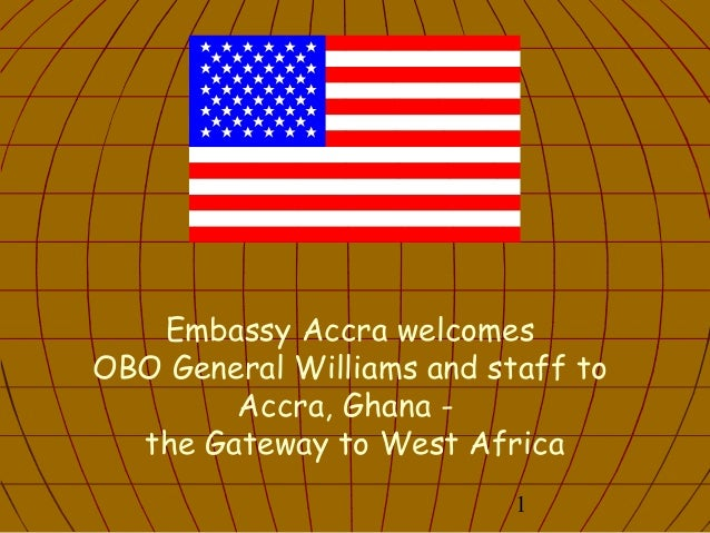 1 Embassy Accra welcomes OBO General Williams and staff to Accra, Ghana - the Gateway to West Africa