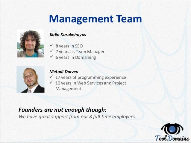 Management Team Kalin Karakehayov  8 years in SEO  7 years as Team Manager  6 years in Domaining Metodi Darzev  17 yea...