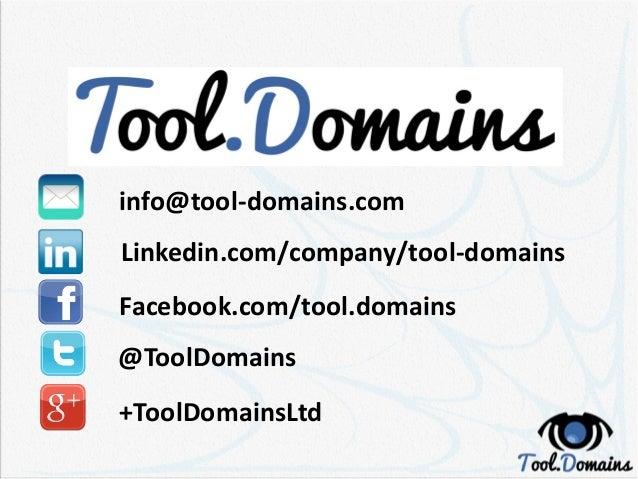 info@tool-domains.com Linkedin.com/company/tool-domains Facebook.com/tool.domains @ToolDomains +ToolDomainsLtd