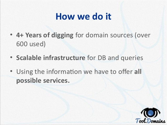 How we do it • 4+ Years of digging for domain sources (over 600 used) • Scalable infrastructure for DB and queries • Using...