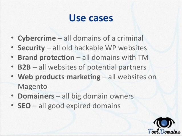 Use cases • Cybercrime – all domains of a criminal • Security – all old hackable WP websites • Brand protection – all doma...