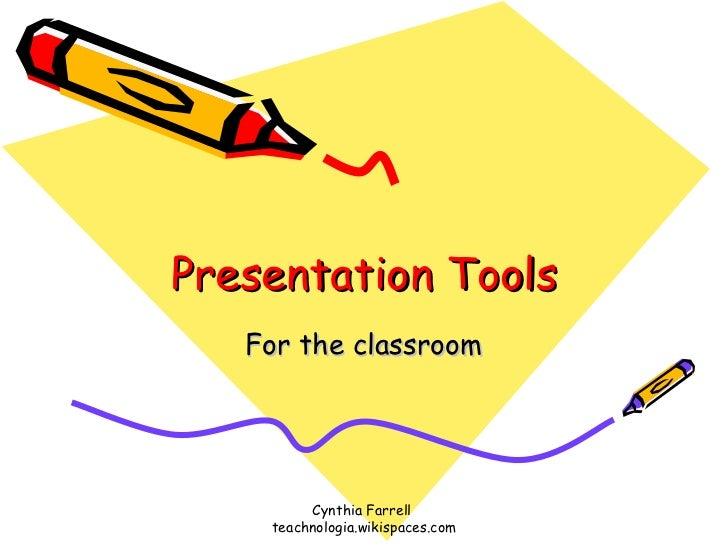 Presentation Tools For the classroom Cynthia Farrell  teachnologia.wikispaces.com