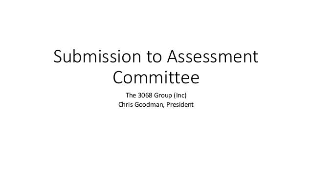 Submission to Assessment  Committee  The 3068 Group (Inc)  Chris Goodman, President