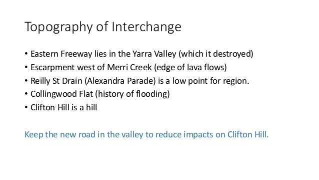 Topography of Interchange  • Eastern Freeway lies in the Yarra Valley (which it destroyed)  • Escarpment west of Merri Cre...