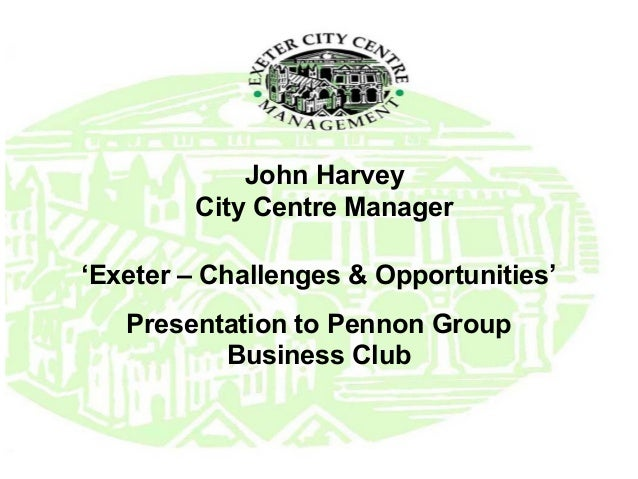 John Harvey City Centre Manager 'Exeter – Challenges & Opportunities' Presentation to Pennon Group Business Club