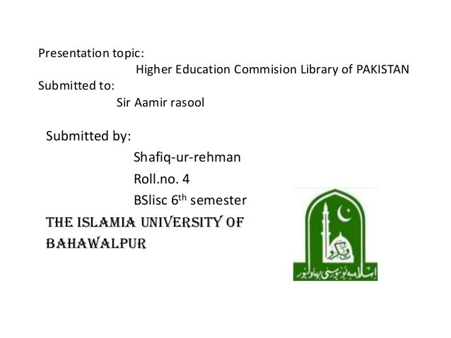 Presentation topic:Higher Education Commision Library of PAKISTANSubmitted to:Sir Aamir rasoolSubmitted by:Shafiq-ur-rehma...