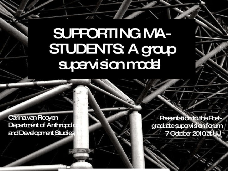 SUPPORTING MA-STUDENTS: A group supervision model  http://www.flickr.com/photos/hippie/2596821107/ Carina van Rooyen Depar...