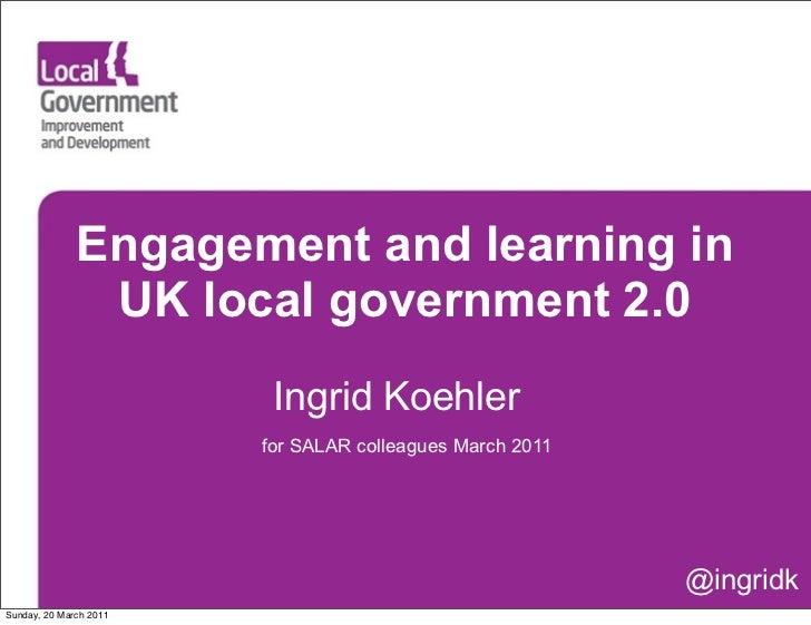 Engagement and learning in               UK local government 2.0                         Ingrid Koehler                   ...