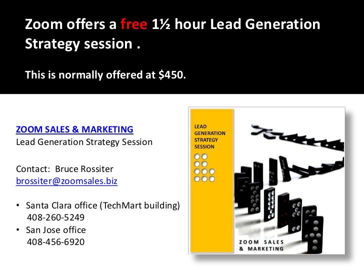 Zoom offers a free 1½ hour Lead Generation Strategy session . <br />This is normally offered at $450.<br />ZOOM SALES & MA...