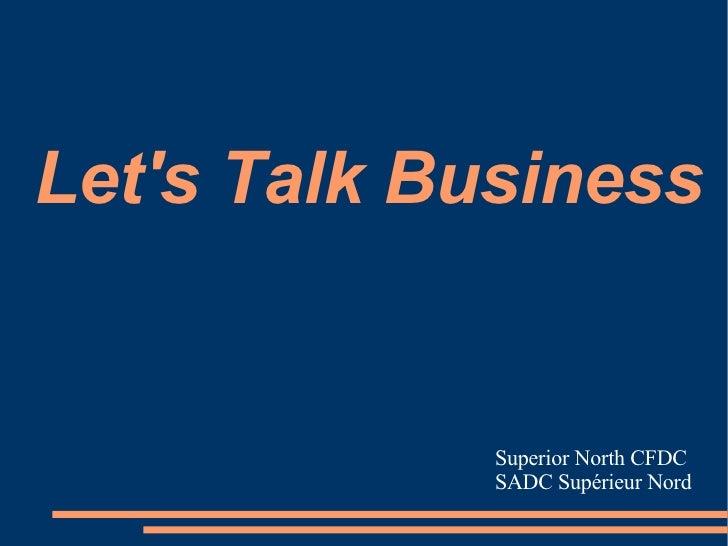 Let's Talk Business Superior North CFDC SADC Supérieur Nord
