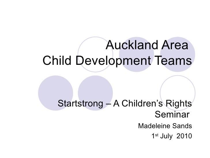 Auckland Area  Child Development Teams Startstrong – A Children's Rights Seminar  Madeleine Sands 1 st  July  2010