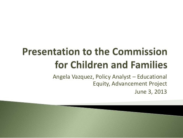 Angela Vazquez, Policy Analyst – Educational Equity, Advancement Project June 3, 2013