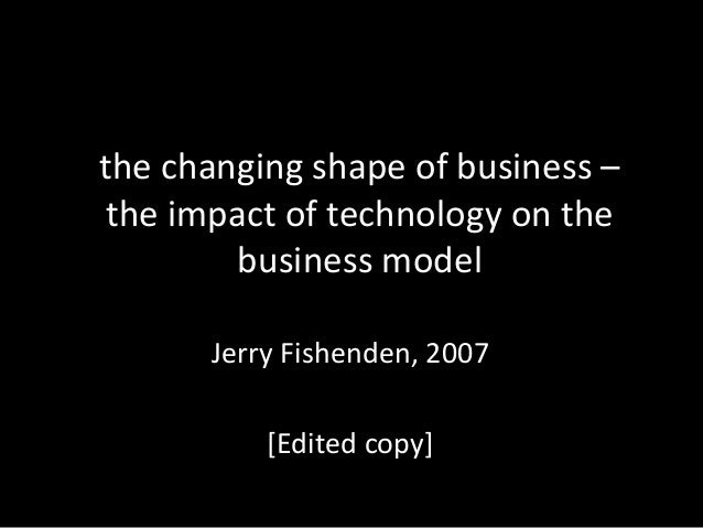 the changing shape of business – the impact of technology on the business model Jerry Fishenden, 2007 [Edited copy]