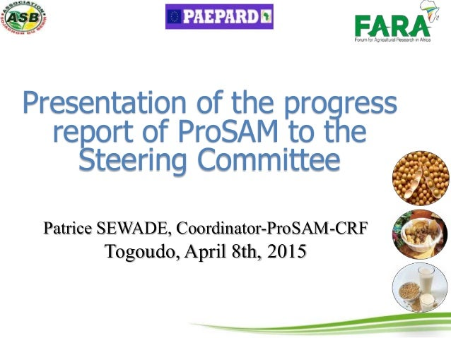 Presentation of the progress report of ProSAM to the Steering Committee Patrice SEWADE, Coordinator-ProSAM-CRF Togoudo, Ap...