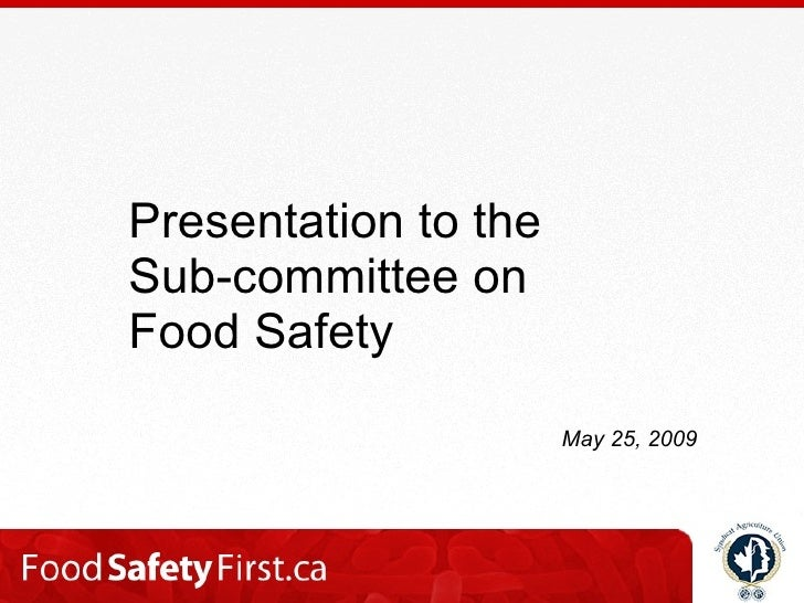 Presentation to the Sub-committee on Food Safety                        May 25, 2009